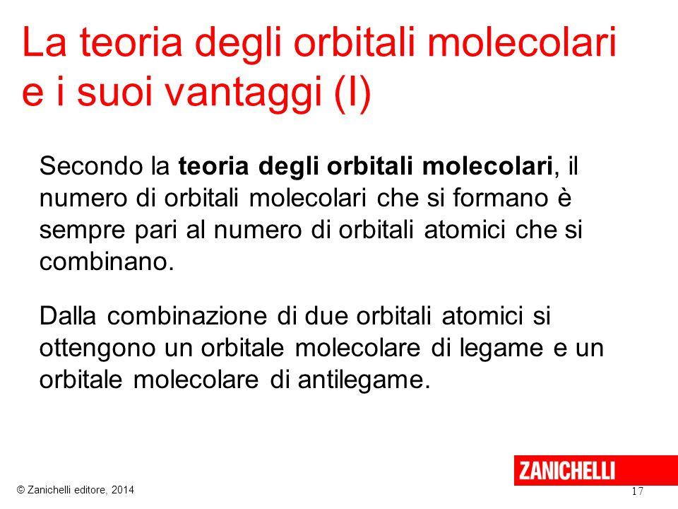 La teoria degli orbitali molecolari e i suoi vantaggi (I) 17 © Zanichelli editore, 2014 Secondo la teoria degli orbitali molecolari, il numero di orbitali molecolari che si formano è sempre pari al numero di orbitali atomici che si combinano.