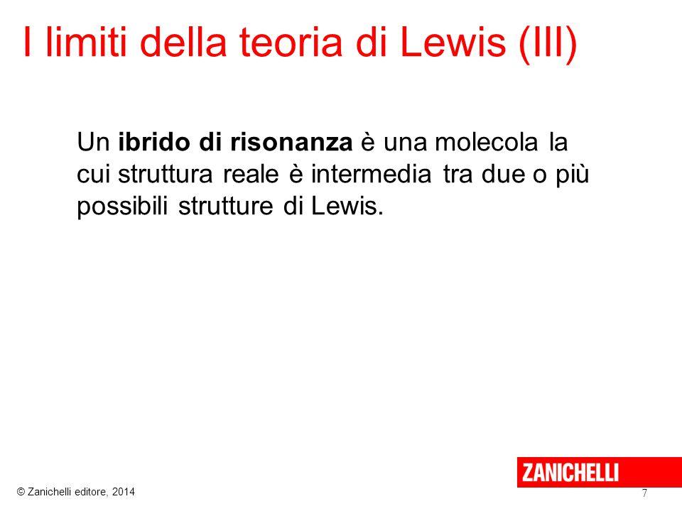 I limiti della teoria di Lewis (III) 7 © Zanichelli editore, 2014 Un ibrido di risonanza è una molecola la cui struttura reale è intermedia tra due o più possibili strutture di Lewis.