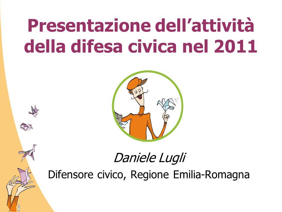 Presentazione dell'attività della difesa civica nel 2011 Daniele Lugli Difensore civico, Regione Emilia-Romagna