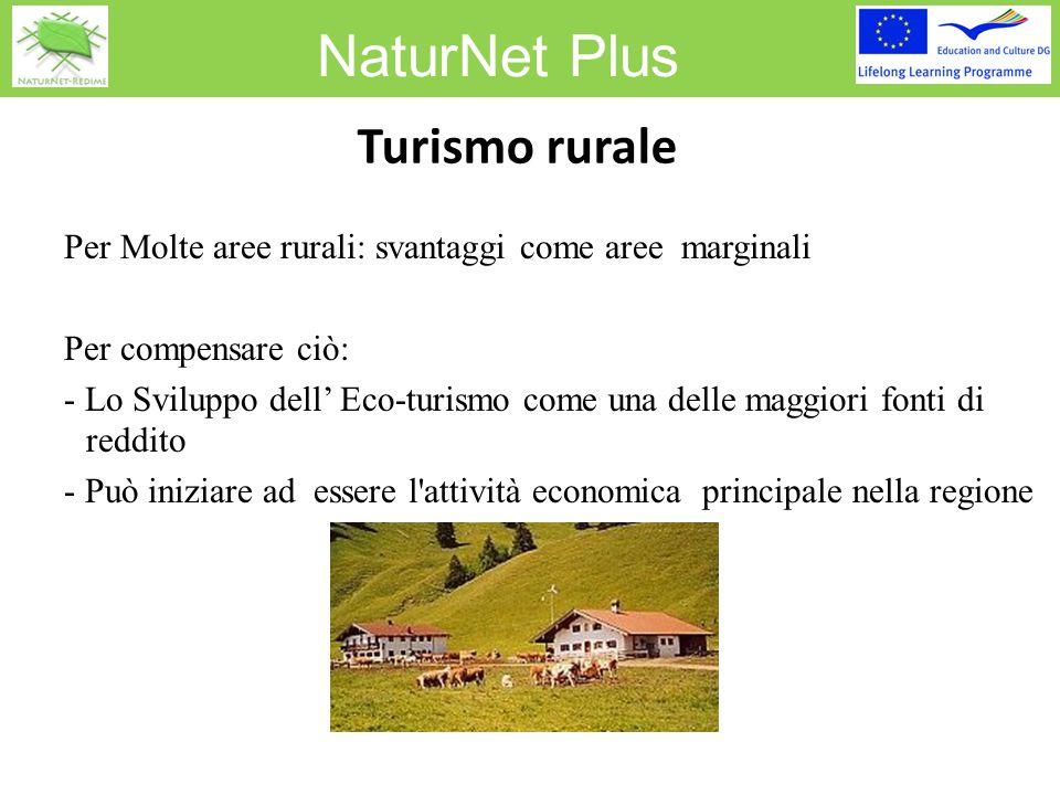 NaturNet Plus Turismo rurale Per Molte aree rurali: svantaggi come aree marginali Per compensare ciò: - Lo Sviluppo dell' Eco-turismo come una delle m