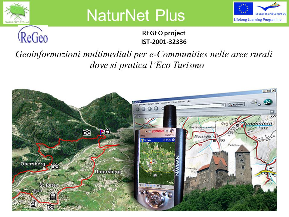 NaturNet Plus REGEO project IST-2001-32336 Geoinformazioni multimediali per e-Communities nelle aree rurali dove si pratica l'Eco Turismo