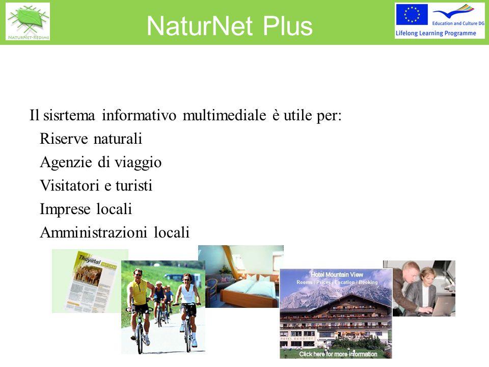 NaturNet Plus Il sisrtema informativo multimediale è utile per:  Riserve naturali  Agenzie di viaggio  Visitatori e turisti  Imprese locali  Ammi