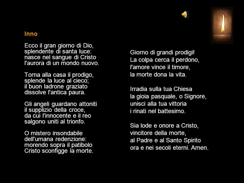 Inno Ecco il gran giorno di Dio, splendente di santa luce: nasce nel sangue di Cristo l aurora di un mondo nuovo.