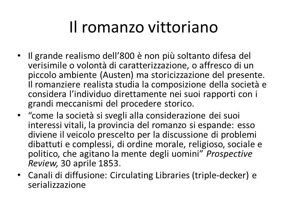 Il romanzo vittoriano Il grande realismo dell'800 è non più soltanto difesa del verisimile o volontà di caratterizzazione, o affresco di un piccolo ambiente (Austen) ma storicizzazione del presente.