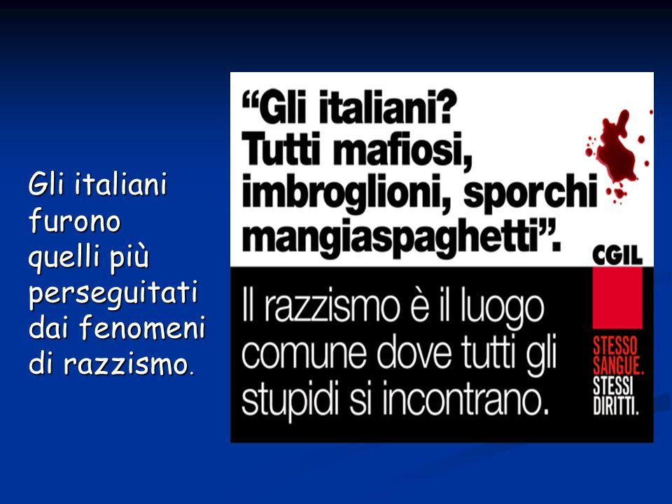 Gli italiani furono quelli più perseguitati dai fenomeni di razzismo.