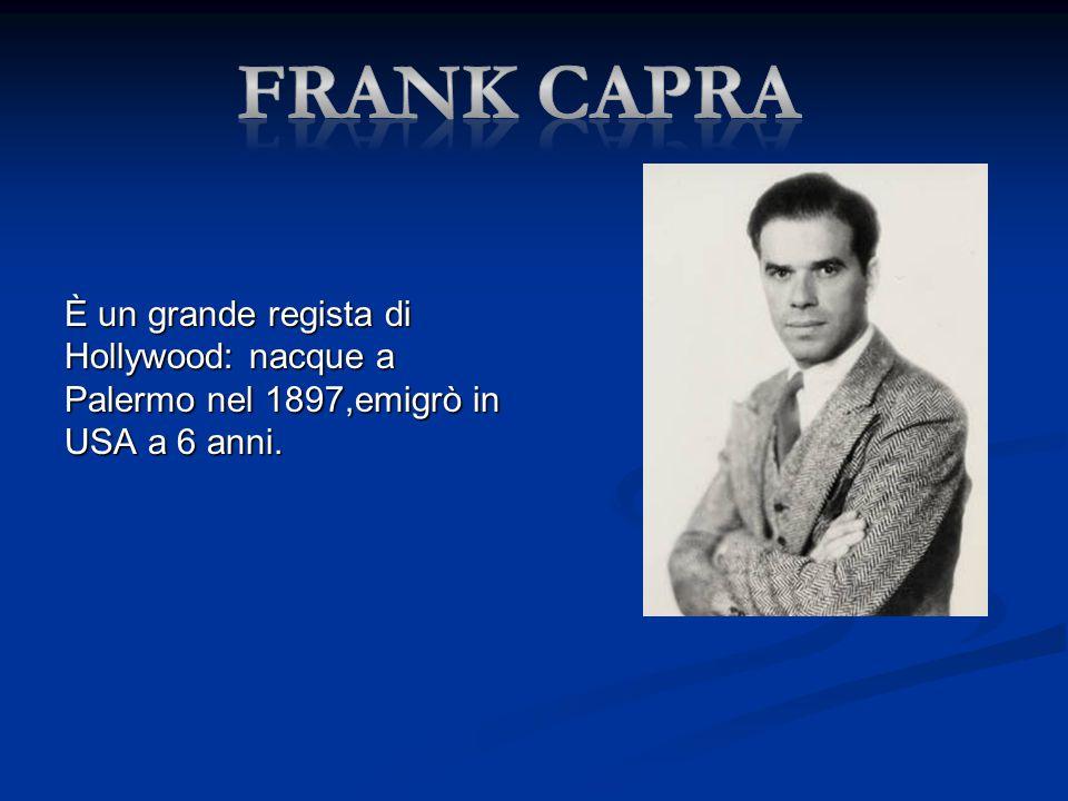 È un grande regista di Hollywood: nacque a Palermo nel 1897,emigrò in USA a 6 anni.