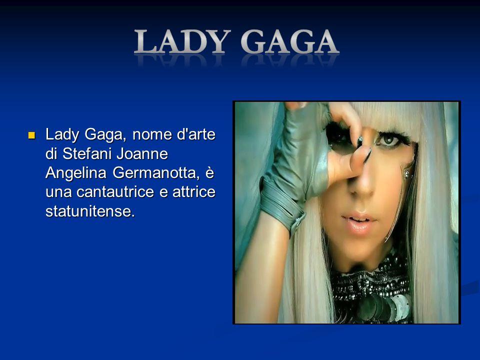 Lady Gaga, nome d'arte di Stefani Joanne Angelina Germanotta, è una cantautrice e attrice statunitense. Lady Gaga, nome d'arte di Stefani Joanne Angel