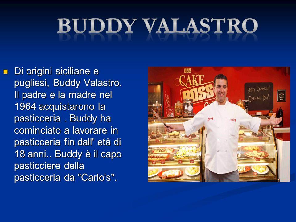 Di origini siciliane e pugliesi, Buddy Valastro. Il padre e la madre nel 1964 acquistarono la pasticceria. Buddy ha cominciato a lavorare in pasticcer