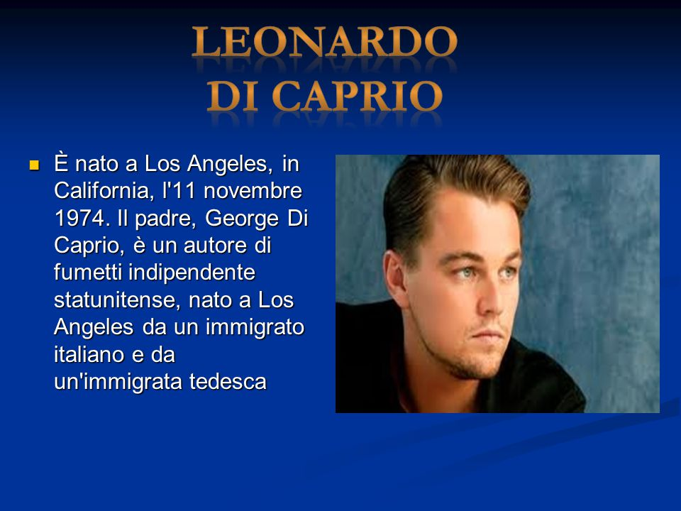 È nato a Los Angeles, in California, l'11 novembre 1974. Il padre, George Di Caprio, è un autore di fumetti indipendente statunitense, nato a Los Ange