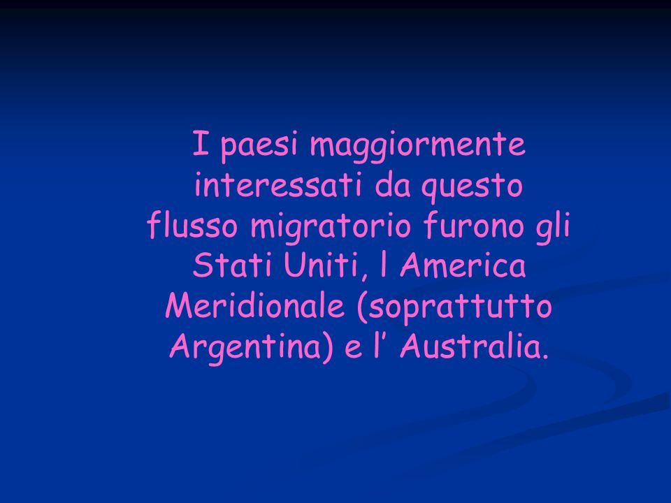 I paesi maggiormente interessati da questo flusso migratorio furono gli Stati Uniti, l America Meridionale (soprattutto Argentina) e l' Australia.