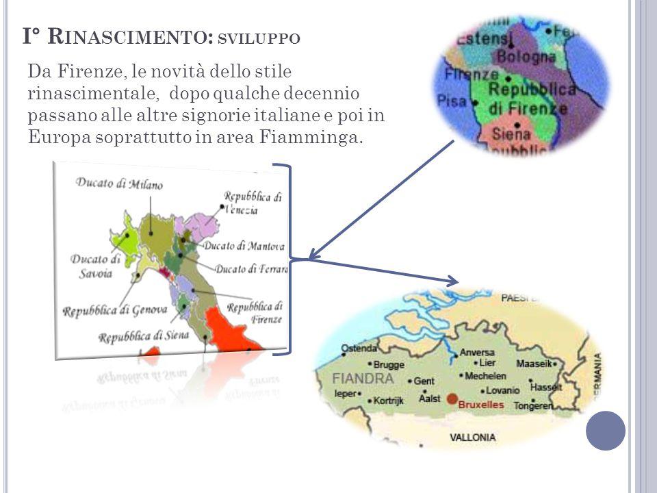 Da Firenze, le novità dello stile rinascimentale, dopo qualche decennio passano alle altre signorie italiane e poi in Europa soprattutto in area Fiamm