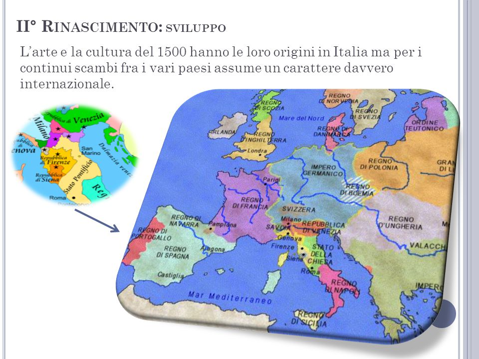 II° R INASCIMENTO : SVILUPPO L'arte e la cultura del 1500 hanno le loro origini in Italia ma per i continui scambi fra i vari paesi assume un caratter