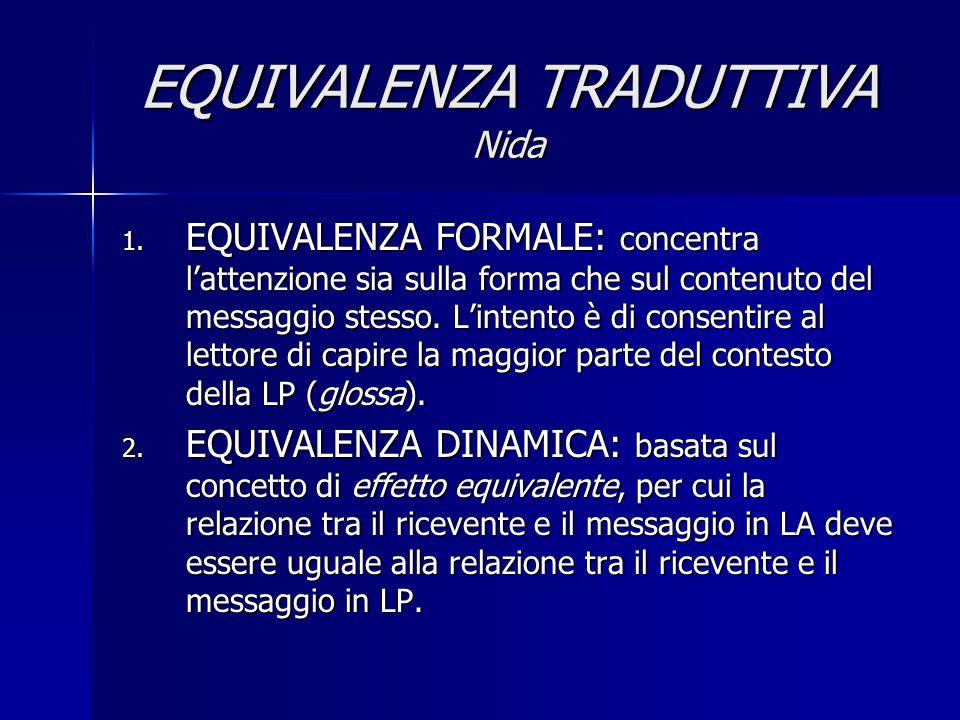 EQUIVALENZA TRADUTTIVA Neubert EQUIVALENZA= Categoria semiotica L'equivalenza semantica è prioritaria rispetto a quella sintattica, e l'equivalenza pragmatica condiziona e modifica le altre due.