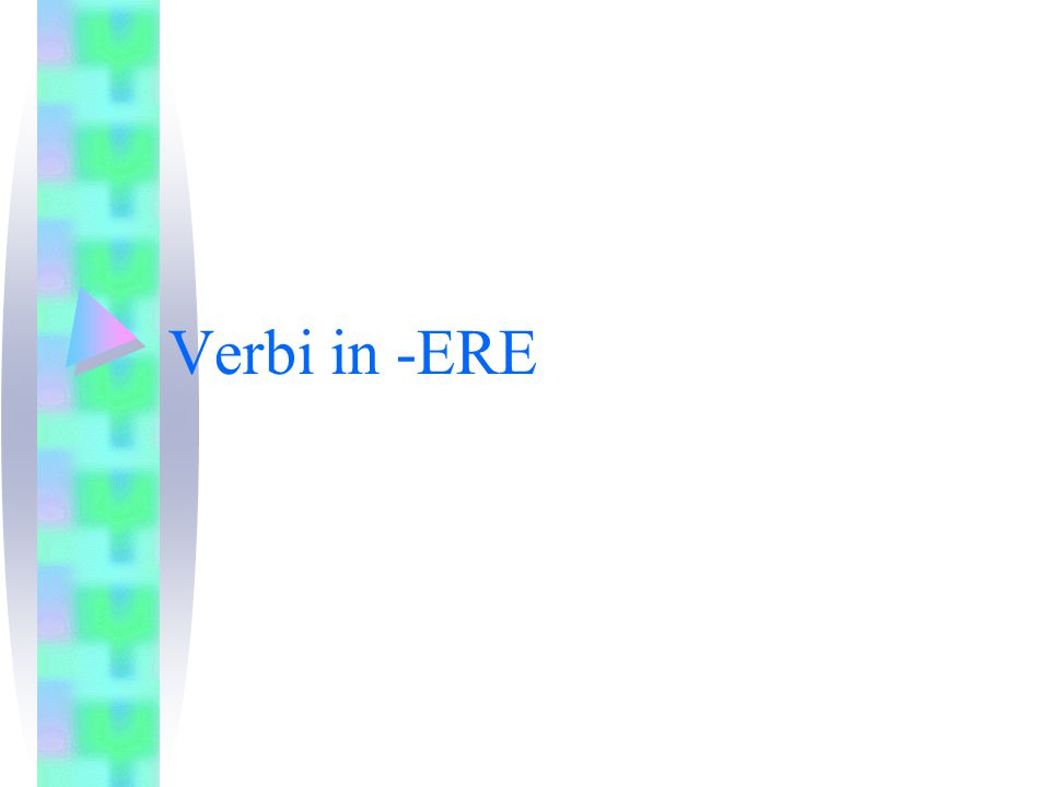 Verbi in -ERE