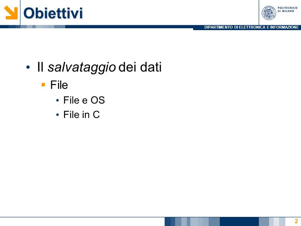 DIPARTIMENTO DI ELETTRONICA E INFORMAZIONEObiettivi Il salvataggio dei dati  File File e OS File in C 2