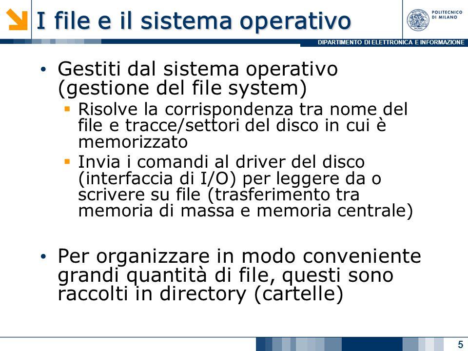 DIPARTIMENTO DI ELETTRONICA E INFORMAZIONE Identificazione dei file Possono esistere più file con lo stesso nome, purché abbiano una collocazione diversa nell'albero dei direttori Pathname: descrive tutto il percorso nell'albero dei direttori per raggiungere il file  Il direttorio radice (root) assume il nome dell'unità disco, che nei PC è C:  Es.: il file FILE3 nel direttorio Lisa ha pathname C:\user\lisa\FILE3 I file sono generalmente dotati di attributi  Data e ora di creazione o dell'ultima modifica  Dimensioni espresse in numero di byte Il compito di gestire i file e caricarli nella memoria di lavoro, quando richiesto, è svolto dal sistema operativo 6