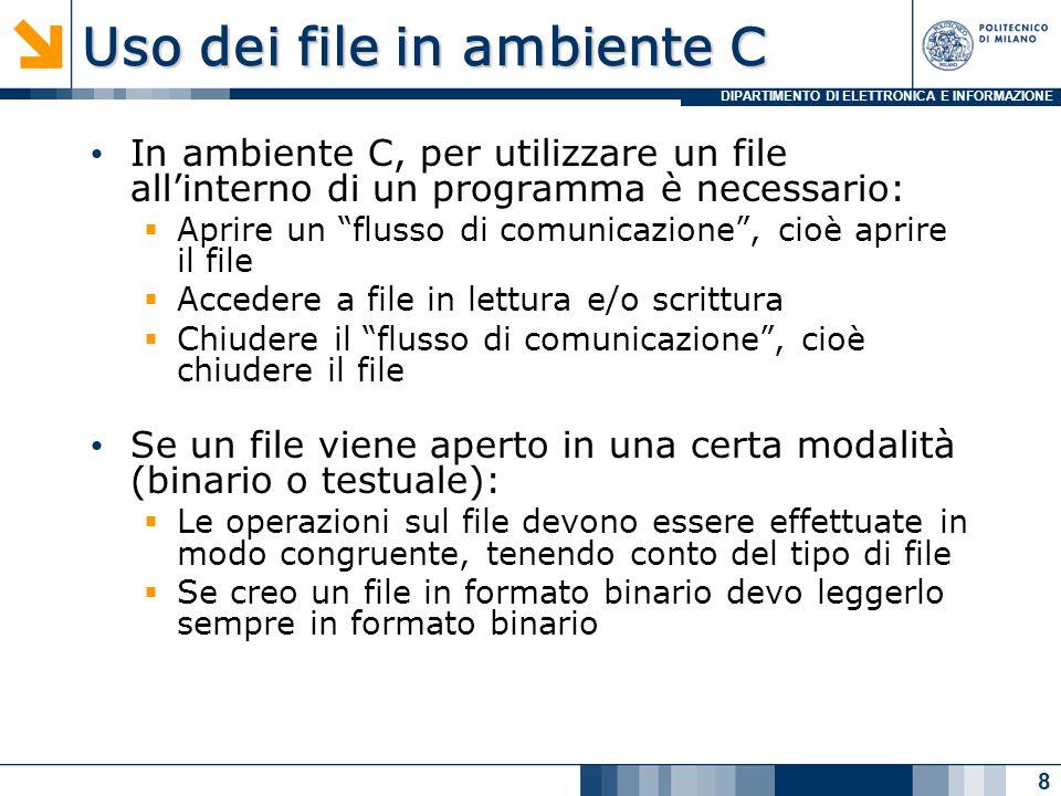 DIPARTIMENTO DI ELETTRONICA E INFORMAZIONE Apertura di un file 1/2 File * fopen( nome_file , modalità ) è la funzione per l'apertura del file  riceve in ingresso il nome del file da aprire e il modo in cui lo si vuole aprire  restituisce il puntatore al descrittore del file creato Alla chiamata della funzione  il sistema operativo crea un nuovo descrittore di file nella tabella dei file aperti  inizializza i campi del descrittore  restituisce il puntatore a tale descrittore.