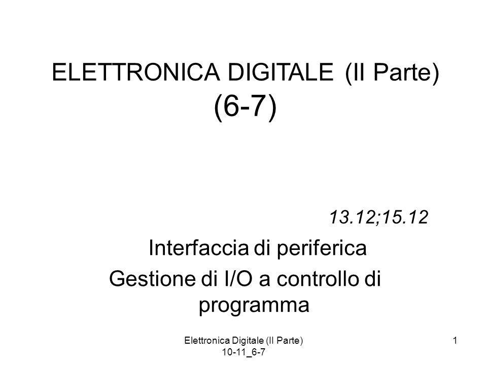 Elettronica Digitale (II Parte) 10-11_6-7 12 Schema di Interfaccia Componenti fondamentali dell'interfaccia di I/O (qui sola lettura) lato di periferica lato di calcolatore