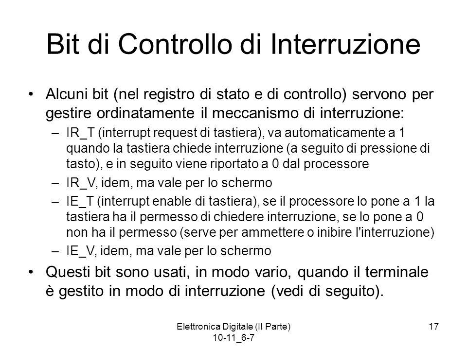 Elettronica Digitale (II Parte) 10-11_6-7 17 Bit di Controllo di Interruzione Alcuni bit (nel registro di stato e di controllo) servono per gestire or