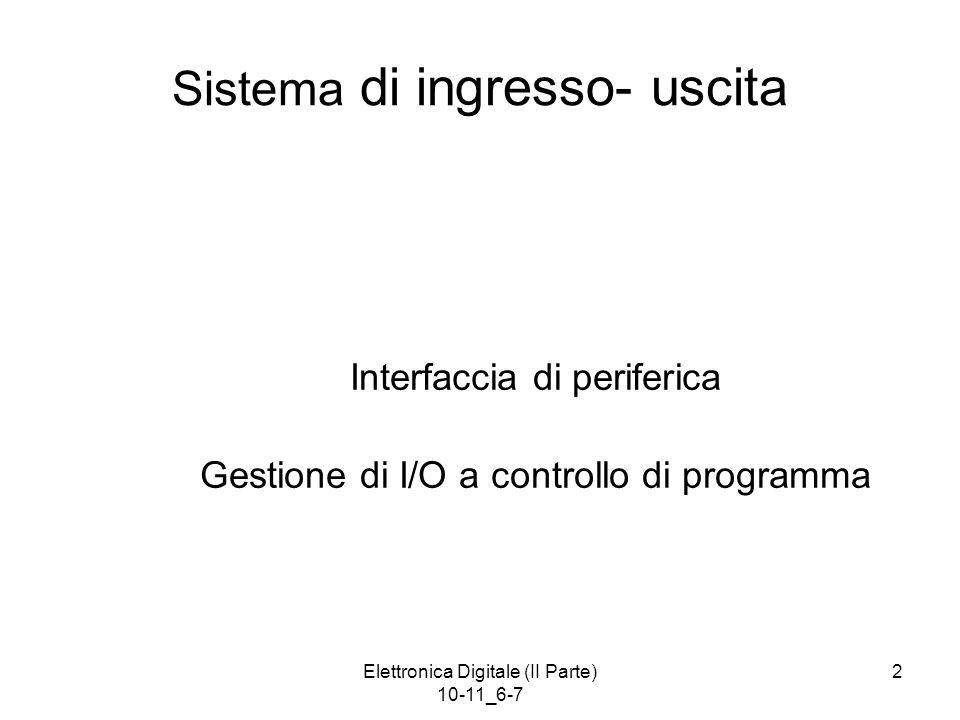 Elettronica Digitale (II Parte) 10-11_6-7 2 Interfaccia di periferica Gestione di I/O a controllo di programma Sistema di ingresso- uscita