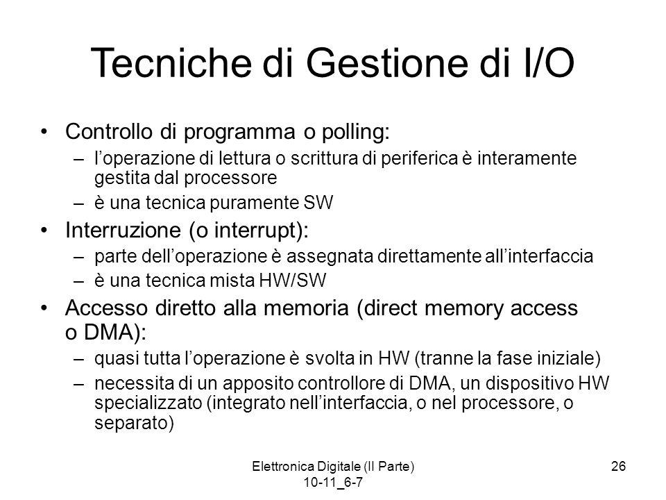 Elettronica Digitale (II Parte) 10-11_6-7 26 Tecniche di Gestione di I/O Controllo di programma o polling: –l'operazione di lettura o scrittura di per