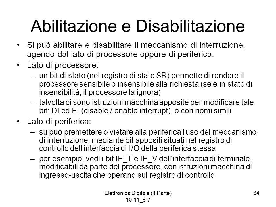 Elettronica Digitale (II Parte) 10-11_6-7 34 Abilitazione e Disabilitazione Si può abilitare e disabilitare il meccanismo di interruzione, agendo dal