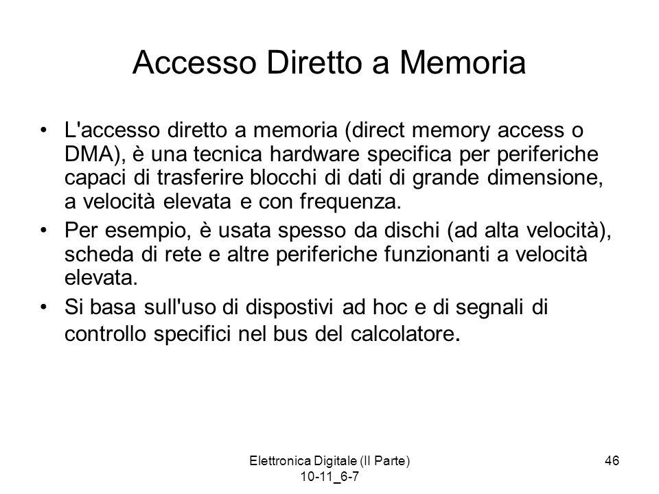 Elettronica Digitale (II Parte) 10-11_6-7 46 Accesso Diretto a Memoria L'accesso diretto a memoria (direct memory access o DMA), è una tecnica hardwar
