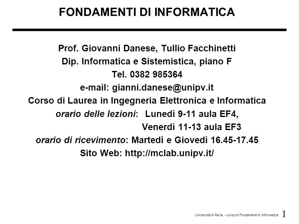 1 Università di Pavia - corso di Fondamenti di Informatica FONDAMENTI DI INFORMATICA Prof.