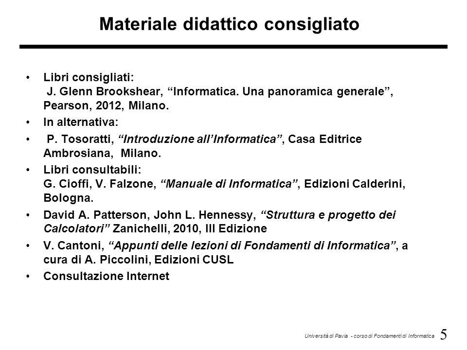 5 Università di Pavia - corso di Fondamenti di Informatica Materiale didattico consigliato Libri consigliati: J.