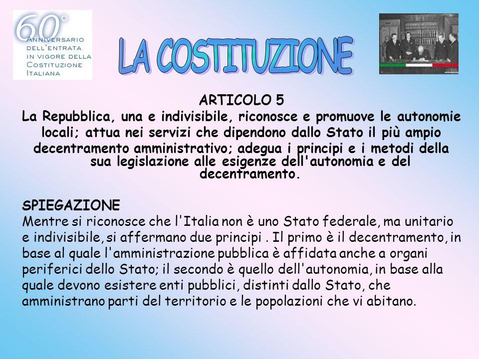 ARTICOLO 5 La Repubblica, una e indivisibile, riconosce e promuove le autonomie locali; attua nei servizi che dipendono dallo Stato il più ampio decen