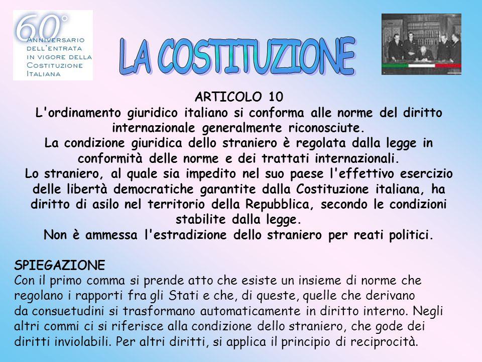 ARTICOLO 10 L'ordinamento giuridico italiano si conforma alle norme del diritto internazionale generalmente riconosciute. La condizione giuridica dell