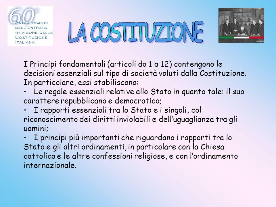 I Principi fondamentali (articoli da 1 a 12) contengono le decisioni essenziali sul tipo di società voluti dalla Costituzione. In particolare, essi st