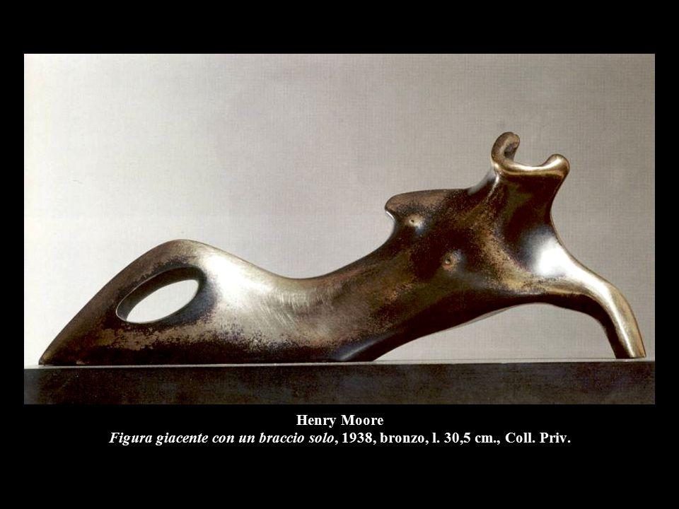Henry Moore Figura giacente con un braccio solo, 1938, bronzo, l. 30,5 cm., Coll. Priv.