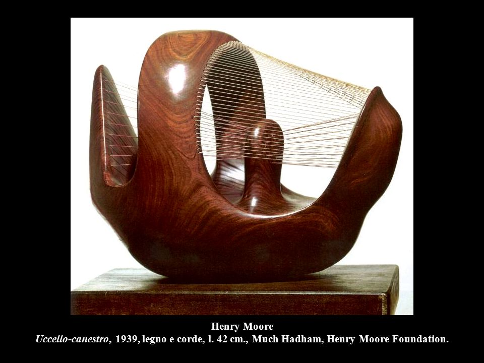 Henry Moore Uccello-canestro, 1939, legno e corde, l. 42 cm., Much Hadham, Henry Moore Foundation.