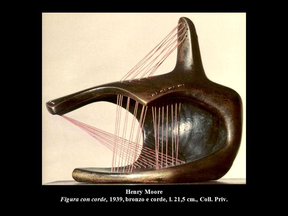 Henry Moore Figura con corde, 1939, bronzo e corde, l. 21,5 cm., Coll. Priv.