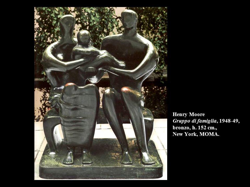 Henry Moore Gruppo di famiglia, 1948-49, bronzo, h. 152 cm., New York, MOMA.