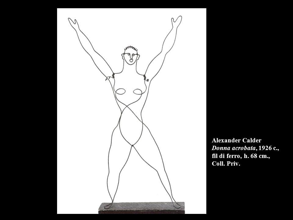 Alexander Calder Donna acrobata, 1926 c., fil di ferro, h. 68 cm., Coll. Priv.