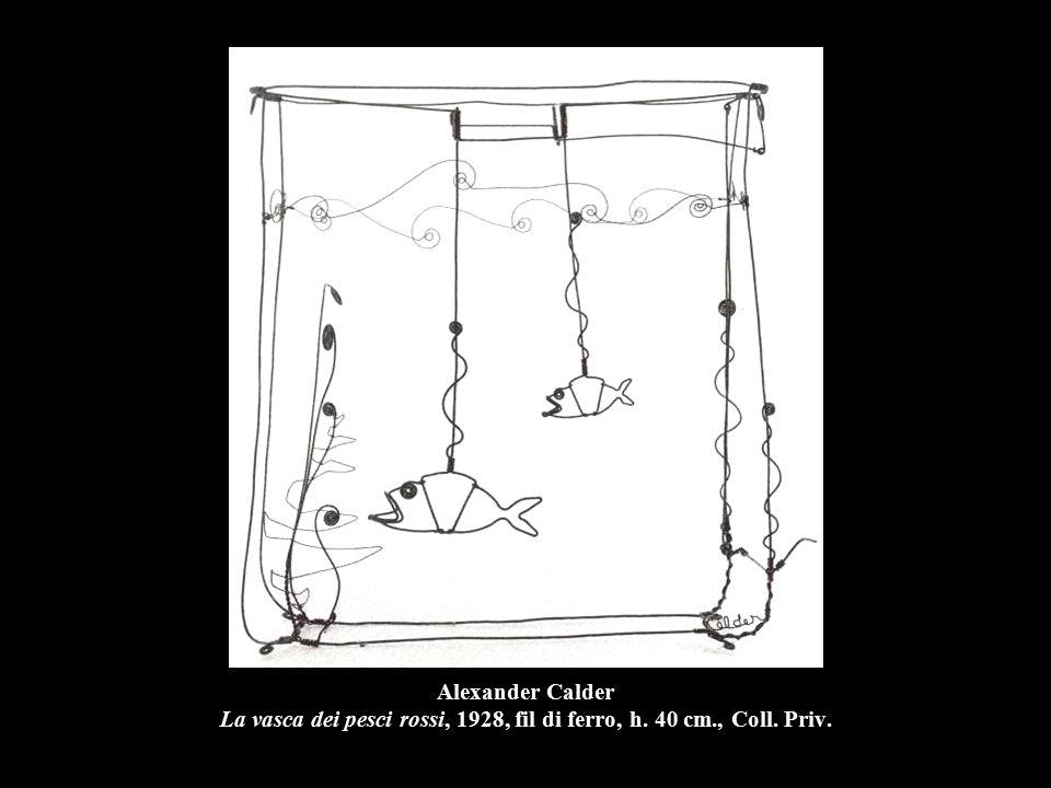 Alexander Calder La vasca dei pesci rossi, 1928, fil di ferro, h. 40 cm., Coll. Priv.