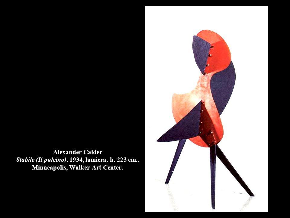 Alexander Calder Stabile (Il pulcino), 1934, lamiera, h. 223 cm., Minneapolis, Walker Art Center.