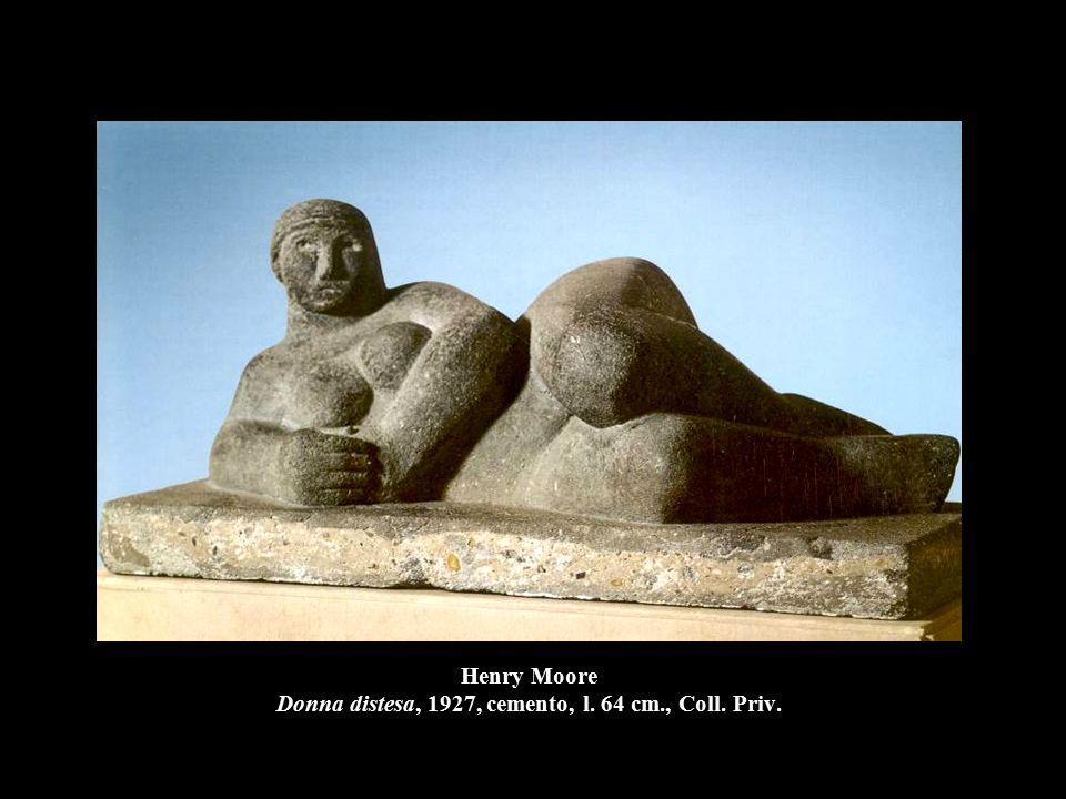 Henry Moore Donna distesa, 1927, cemento, l. 64 cm., Coll. Priv.