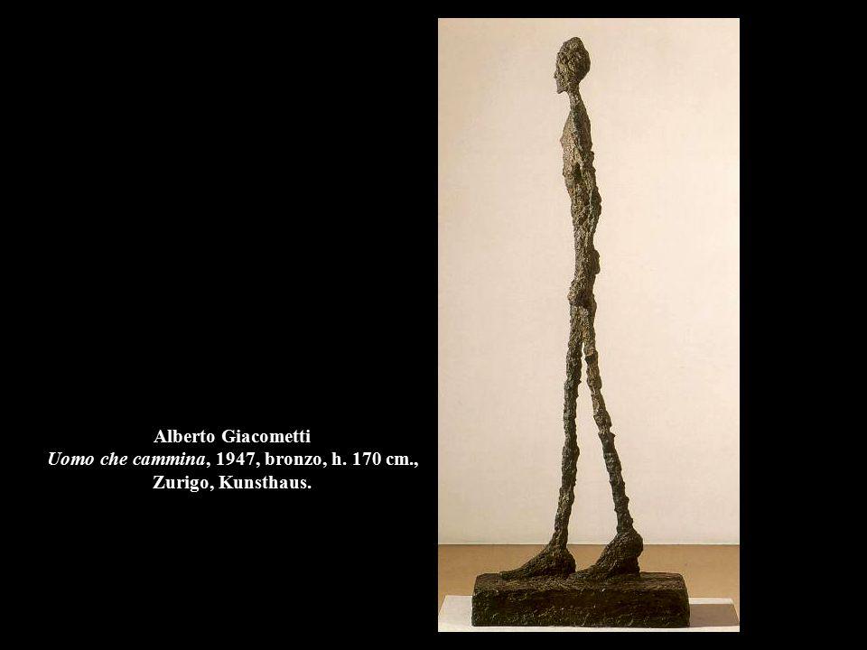 Alberto Giacometti Uomo che cammina, 1947, bronzo, h. 170 cm., Zurigo, Kunsthaus.