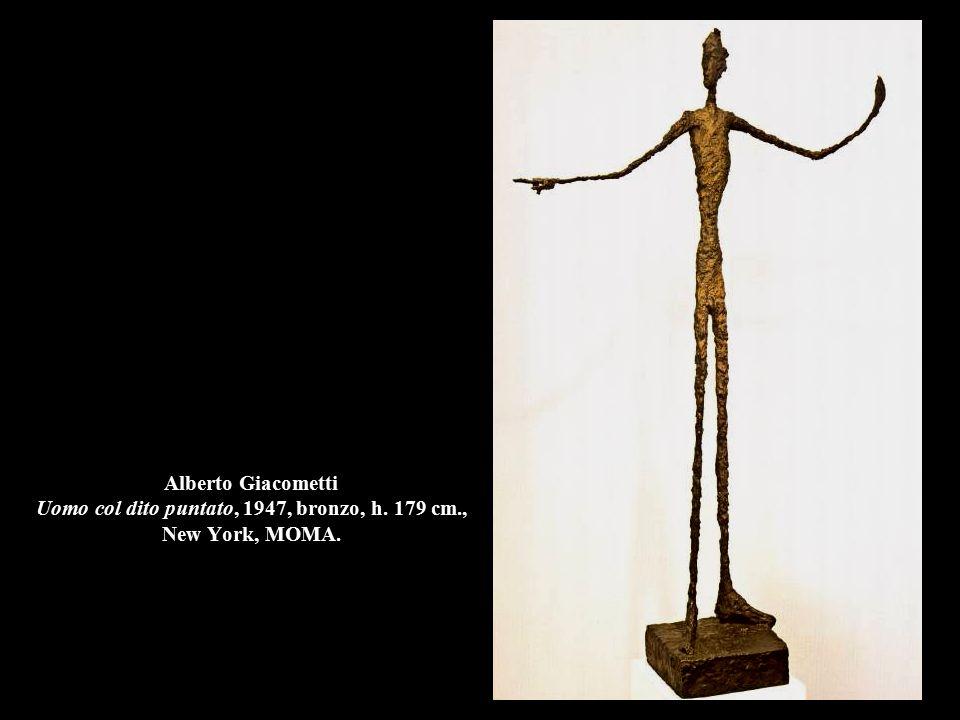 Alberto Giacometti Uomo col dito puntato, 1947, bronzo, h. 179 cm., New York, MOMA.