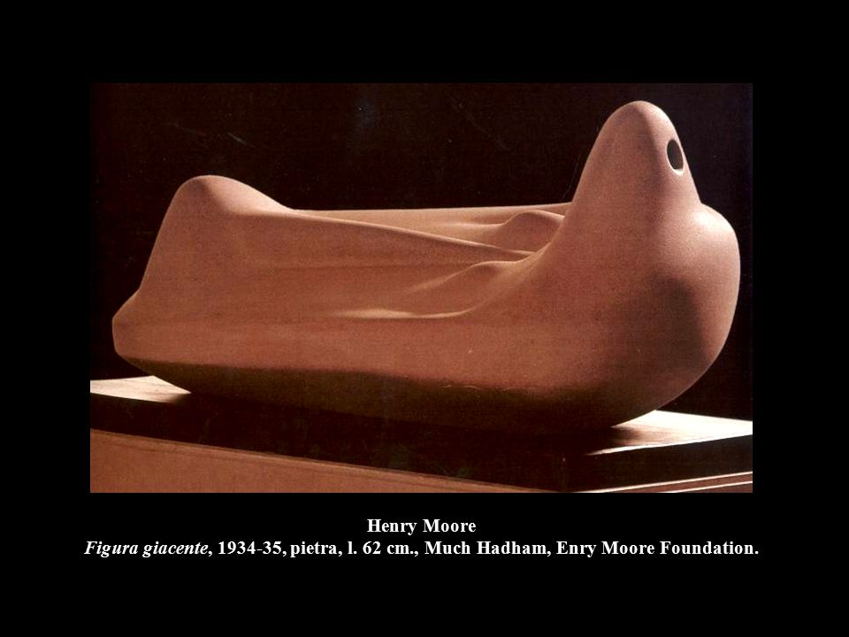 Henry Moore Figura giacente, 1934-35, pietra, l. 62 cm., Much Hadham, Enry Moore Foundation.