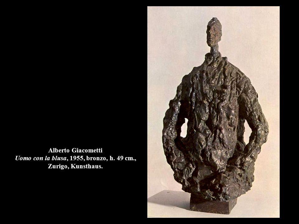 Alberto Giacometti Uomo con la blusa, 1955, bronzo, h. 49 cm., Zurigo, Kunsthaus.