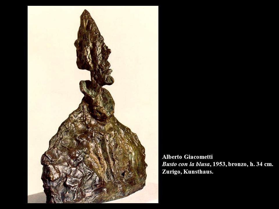 Alberto Giacometti Busto con la blusa, 1953, bronzo, h. 34 cm. Zurigo, Kunsthaus.