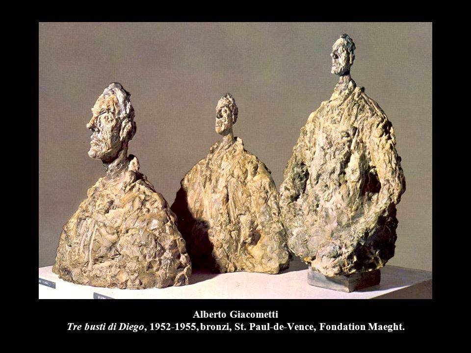 Alberto Giacometti Tre busti di Diego, 1952-1955, bronzi, St. Paul-de-Vence, Fondation Maeght.