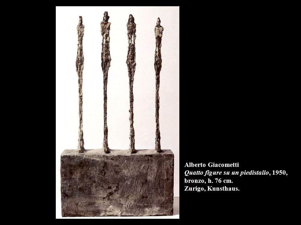 Alberto Giacometti Quatto figure su un piedistallo, 1950, bronzo, h. 76 cm. Zurigo, Kunsthaus.