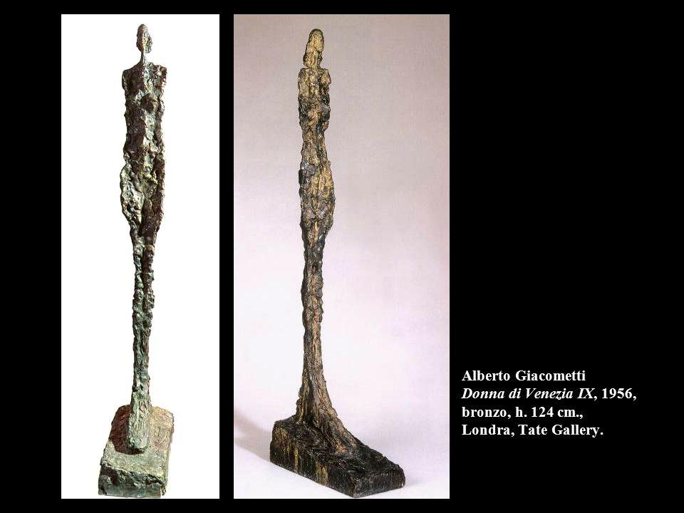 Alberto Giacometti Donna di Venezia IX, 1956, bronzo, h. 124 cm., Londra, Tate Gallery.