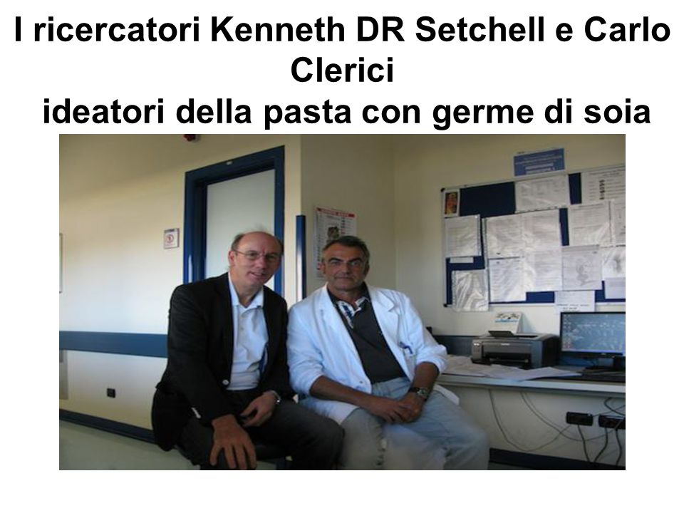 I ricercatori Kenneth DR Setchell e Carlo Clerici ideatori della pasta con germe di soia