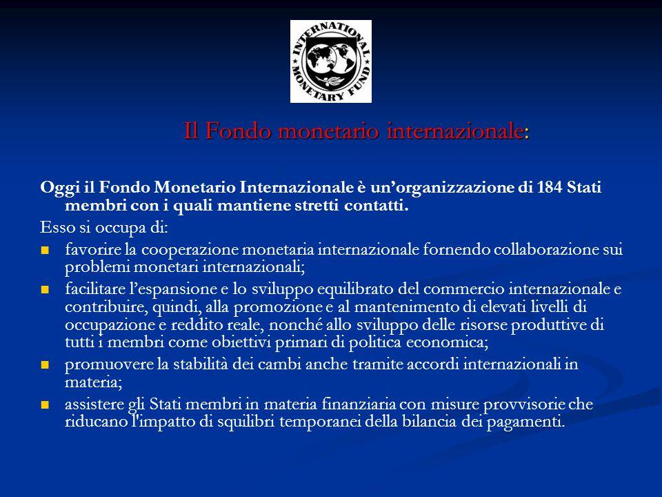 Il Fondo monetario internazionale: Il Fondo monetario internazionale: Oggi il Fondo Monetario Internazionale è un'organizzazione di 184 Stati membri c